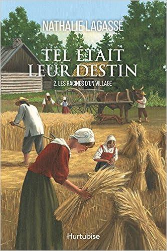 Tel était leur destin, Tome 2 : Les racines d'un village de Nathalie Lagassé