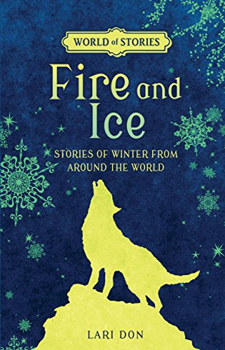 Fire and Ice: Stories of Winter from Around the World (World of - Darby Ice