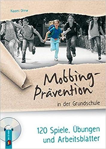 Mobbing-Prävention in der Grundschule: 120 Spiele, Übungen und ...
