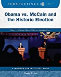 Obama Vs. Mccain and the Historic Election (Perspectives Library: Modern Perspectives)