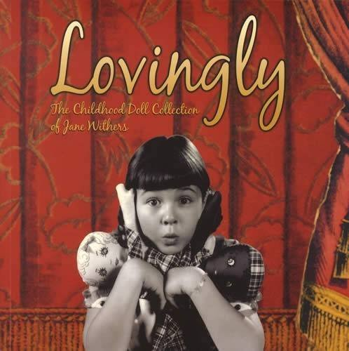 Lovingly: The Childhood Doll Collection of Jane Withers by Florence Theriault (2004-05-04)