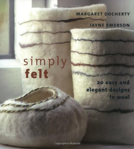 Simply Felt: 20 Easy and Elegant Designs in (Wool Hat Patterns)