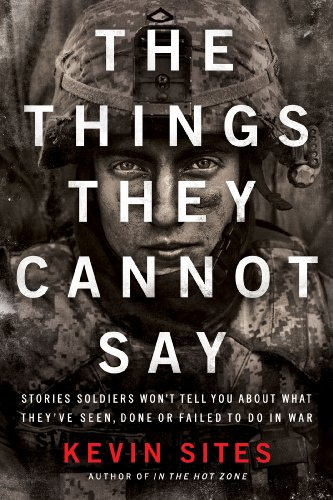 The Things They Cannot Say: Stories Soldiers Won8217;t Tell You About What They8217;ve Seen, Done or Failed to Do in War cover