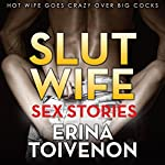 Slut Wife Sex Stories : XXX Erotica Big Cock Sex, Hot Wife Goes Crazy Over Big Cocks | Erina Toivenon