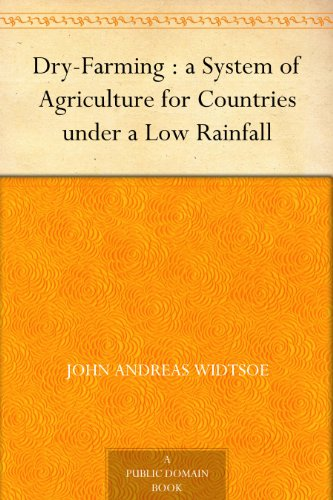(Dry-Farming : a System of Agriculture for Countries under a Low Rainfall )