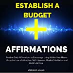 Establish a Budget Affirmations: Positive Daily Affirmations to Encourage Living Within Your Means Using the Law of Attraction, Self-Hypnosis, Guided Meditation and Sleep Learning   Stephens Hyang