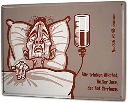 LEotiE SINCE 2004 Tin Sign Pit Hammann No. 18 all drink alcohol except Jose has cirrhosis comic cartoon satire 20x30 cm metal shield Shield Wall Art Deco decoration retro Advertising