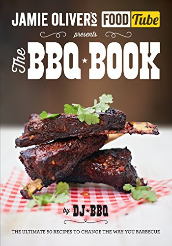 Jamie's Food Tube: The BBQ Book: The perfect gift for Father's Day (Jamie Olivers Food Tube) by DJ BBQ