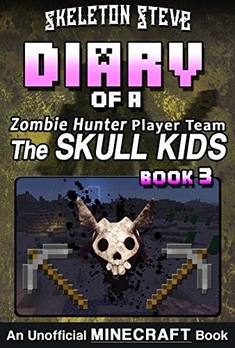 Diary of a Minecraft Zombie Hunter Player Team 'The Skull Kids' - Book 3: Unofficial Minecraft Books for Kids, Teens, & Nerds - Adventure Fan Fiction Diary ... Hunter Skull