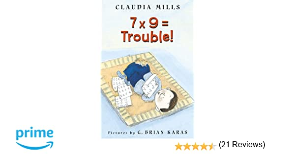 7 x 9 = Trouble!: Claudia Mills, G. Brian Karas: 9780374464523 ...