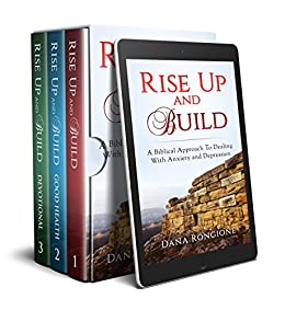 Rise Up and Build 3-in-1 Compilation:  A Biblical Approach To Dealing With Anxiety and Depression by [Rongione, Dana ]