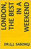 london, the Best in a Weekend (Cities, for busienss travelers, the Best of... Book 17)