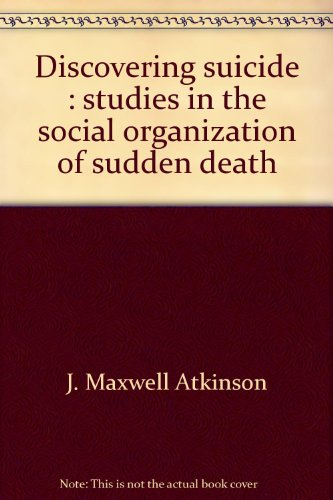 Discovering suicide: Studies in the social organization of sudden death