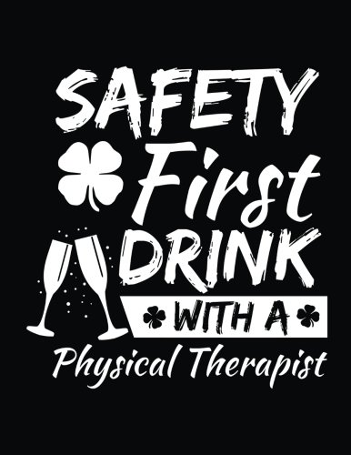Safety First Drink With A Physical Therapist: St. Patrick's Day Journal Notebook, Blank Lined Notebook, 8.5 x 11 (Journals To Write In) V2