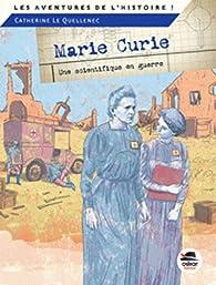 Marie Curie : Une scientifique en guerre par Catherine Lequellenec