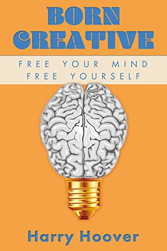 Book: Born Creative - Free Your Mind, Free Yourself by Harry Hoover