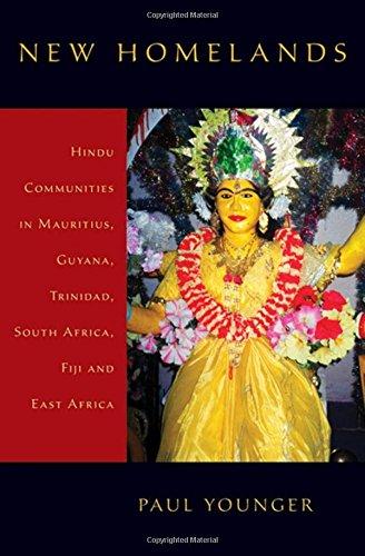 New Homelands: Hindu Communities in Mauritius, Guyana, Trinidad, South Africa, Fiji, and East Africa