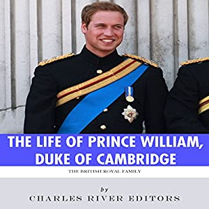 The British Royal Family: The Life of Prince William, Duke of Cambridge Audiobook