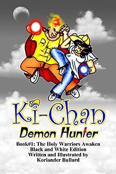 Ki-Chan: Demon Hunter: Black and White: Book #1: The Holy Warriors Awaken (Ki-Chan: Black and White) by [Bullard, Koriander]