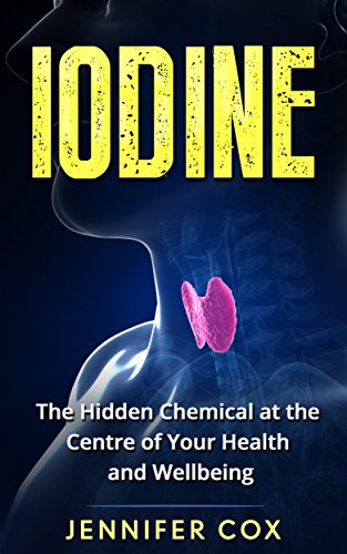 Iodine Thyroid Health - Iodine: Thyroid: The Hidden Chemical at the Center of Your Health and Well-being (Thyroid, Hashimoto's, Thyroid Deficiency, Thyroid Diet)