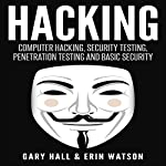 Hacking: Computer Hacking, Security Testing, Penetration Testing, and Basic Security | Gary Hall,Erin Watson
