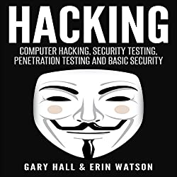 Hacking: Computer Hacking, Security Testing, Penetration Testing, and Basic Security