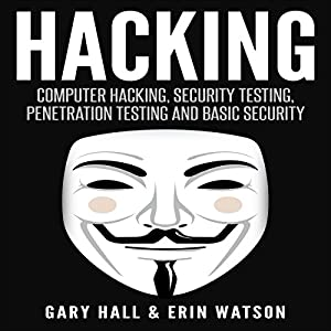 Hacking: Computer Hacking, Security Testing, Penetration Testing, and Basic Security Audiobook