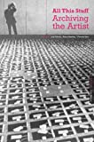 All This Stuff: Archiving the Artist, Victoria Lane, Judy Vaknin, Karen Stuckey, 1907471766