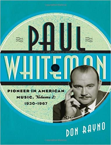 Image result for Paul Whiteman: Pioneer in American Music, 1930-1967 by Don Rayno