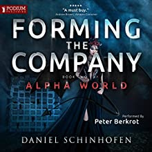 Forming the Company: Alpha World, Book 2 Audiobook by Daniel Schinhofen Narrated by Peter Berkrot