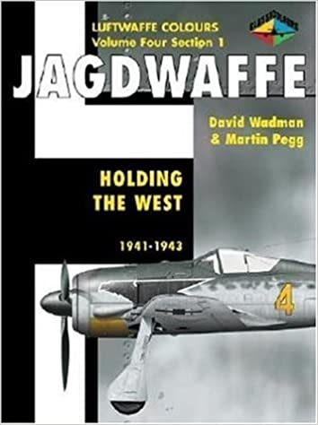 Jagdwaffe Volume 4, Section 1: Holding the West 1941-1943 (Luftwaffe Colours) 1st edition by Pegg, Martin (2004)