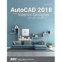 AutoCAD 2018 for the Interior Designer: AutoCAD for Mac and PC