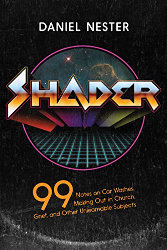 Shader: 99 Notes on Car Washes, Making Out in Church, Grief, and Other Unlearnable Subjects (Name Two Of The Conventions Of Memoir)