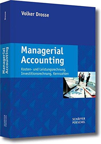 Managerial Accounting: Kosten- und Leistungsrechnung, Investitionsrechnung, Kennzahlen