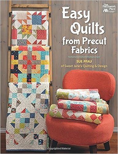 Easy Quilts From Precut Fabrics Sue Pfau 9781604688665
