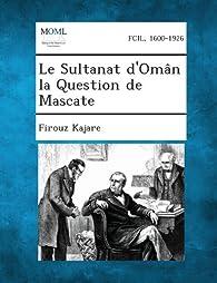 Le Sultanat D'Oman La Question de Mascate par Firouz Kajare