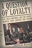 Book cover for A Question of Loyalty: Gen. Billy Mitchell and the Court-Martial That Gripped the Nation
