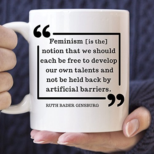 Ruth Bader Ginsburg Feminism Quote Coffee Mug Microwave Dishwasher Safe Cup Ceramic Coating Made in USA Notorious RBG