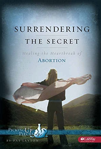 Surrendering the Secret: Healing the Heartbreak of Abortion (Picking Up the Pieces Series) by Patricia Layton - Layton Mall