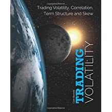 Trading Volatility: Trading Volatility, Correlation, Term Structure and Skew
