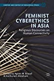 img - for Feminist Cyberethics in Asia: Religious Discourses on Human Connectivity (Content and Context in Theological Ethics) book / textbook / text book