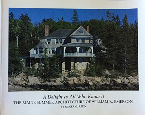 A Delight to All Who Know It: The Maine Summer Architecture of William R. Emerson
