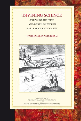 Divining Science: Treasure Hunting and Earth Science in the Early Modern Germany (Studies in Central European Histories)