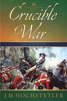Crucible of War (The American Patriot Series Book 4) by [Hochstetler, J. M.]