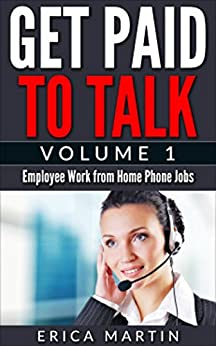 Get Paid to Talk Volume 1: Employee Work from Home Phone Jobs by [Martin, Erica]
