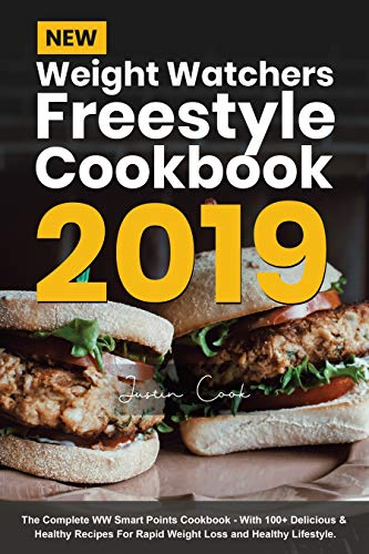 New Weight Watchers Freestyle Cookbook 2019: The Complete WW Smart Points Cookbook - With 100+ Delicious & Healthy Recipes For Rapid Weight Loss & Healthy Lifestyle by Justin  Cook