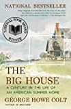 Front cover for the book The Big House: A Century in the Life of an American Summer Home by George Howe Colt