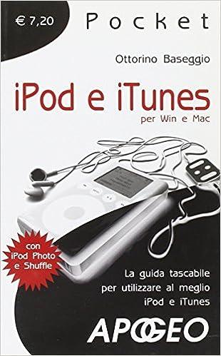 Ipod e iTunes. La guida tascabile per utilizzare al meglio iPod e iTunes