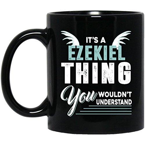 Novelty name gifts mug For Him, Her - EZEKIEL Thing You Wouldn't Understand - Novelty gift For Husband, Dad- On thanksgiving, Black 11oz percet size holder
