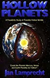 Download Hollow Planets: A Feasibility Study of Possible Hollow Worlds - Could the Planets Mercury, Venus and Earth Possibly be Hollow? in PDF ePUB Free Online